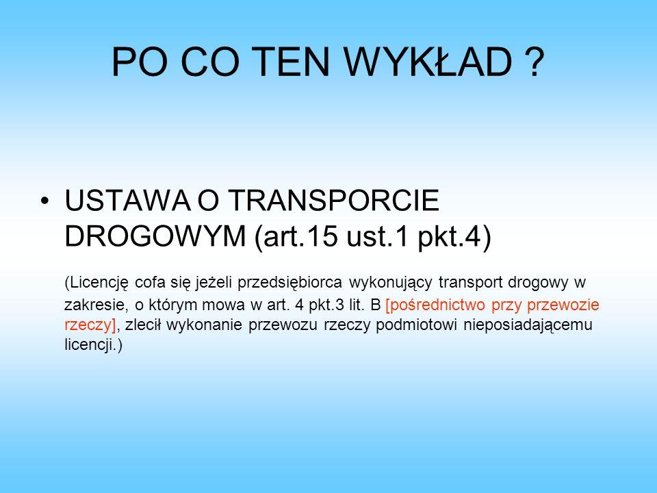 PO CO TEN WYKŁAD ? USTAWA O TRANSPORCIE DROGOWYM (art.15 ust.1 pkt.4) (Licencję cofa się jeżeli przedsiębiorca wykonujący transport drogowy w zakresie