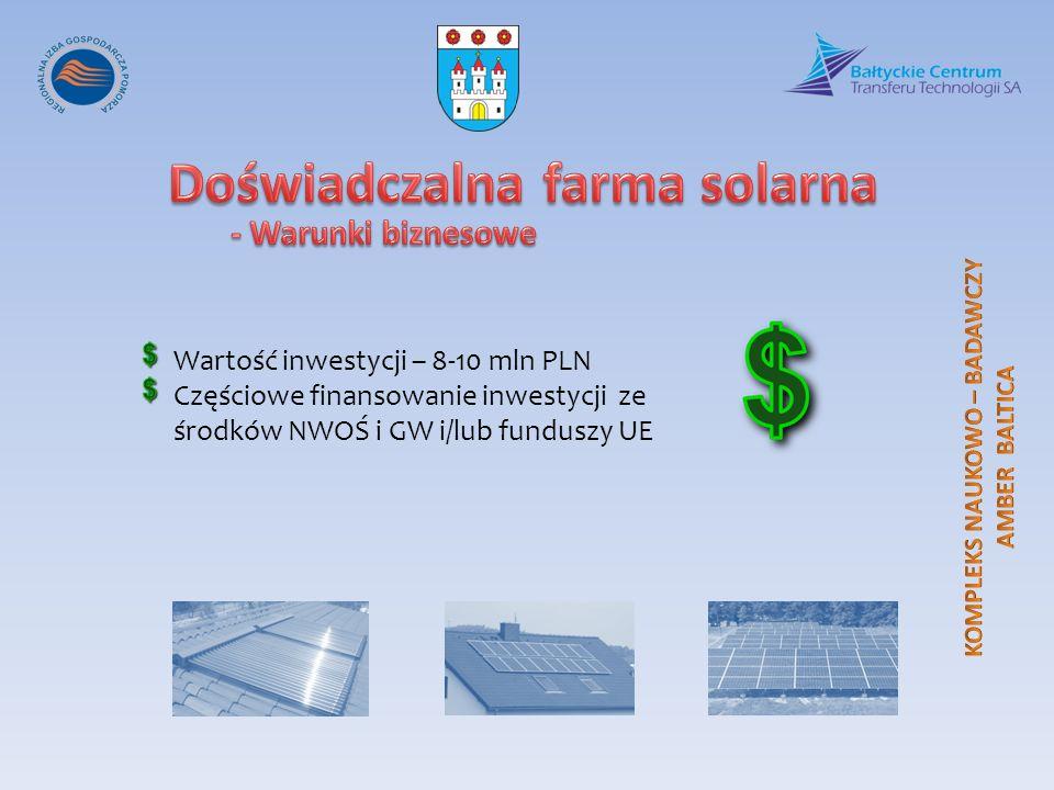Wartość inwestycji – 8-10 mln PLN Częściowe finansowanie inwestycji ze środków NWOŚ i GW i/lub funduszy UE