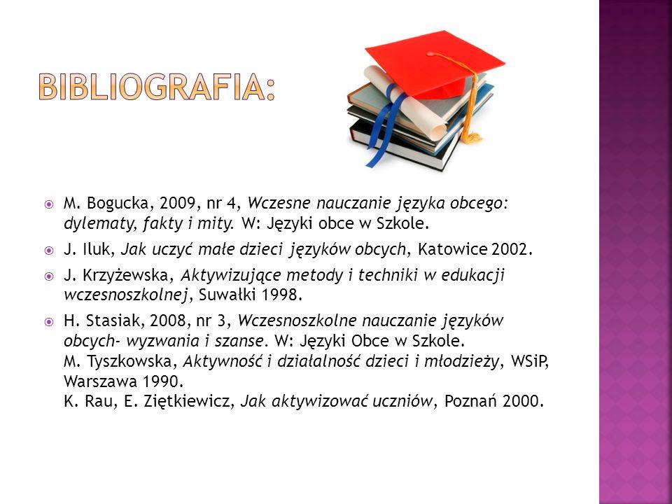 M. Bogucka, 2009, nr 4, Wczesne nauczanie języka obcego: dylematy, fakty i mity. W: Języki obce w Szkole. J. Iluk, Jak uczyć małe dzieci języków obcyc