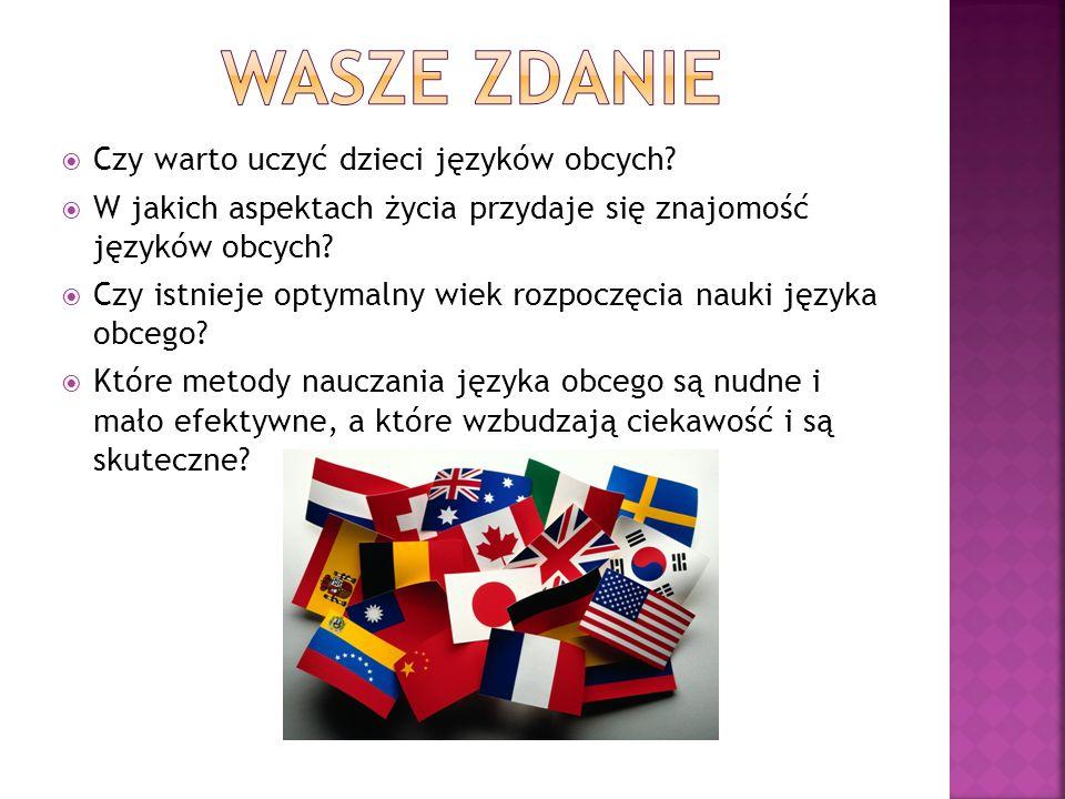 Czy warto uczyć dzieci języków obcych? W jakich aspektach życia przydaje się znajomość języków obcych? Czy istnieje optymalny wiek rozpoczęcia nauki j
