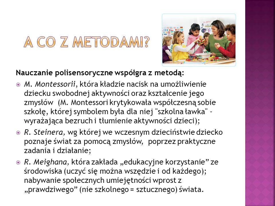 Nauczanie polisensoryczne współgra z metodą: M. Montessorii, która kładzie nacisk na umożliwienie dziecku swobodnej aktywności oraz kształcenie jego z