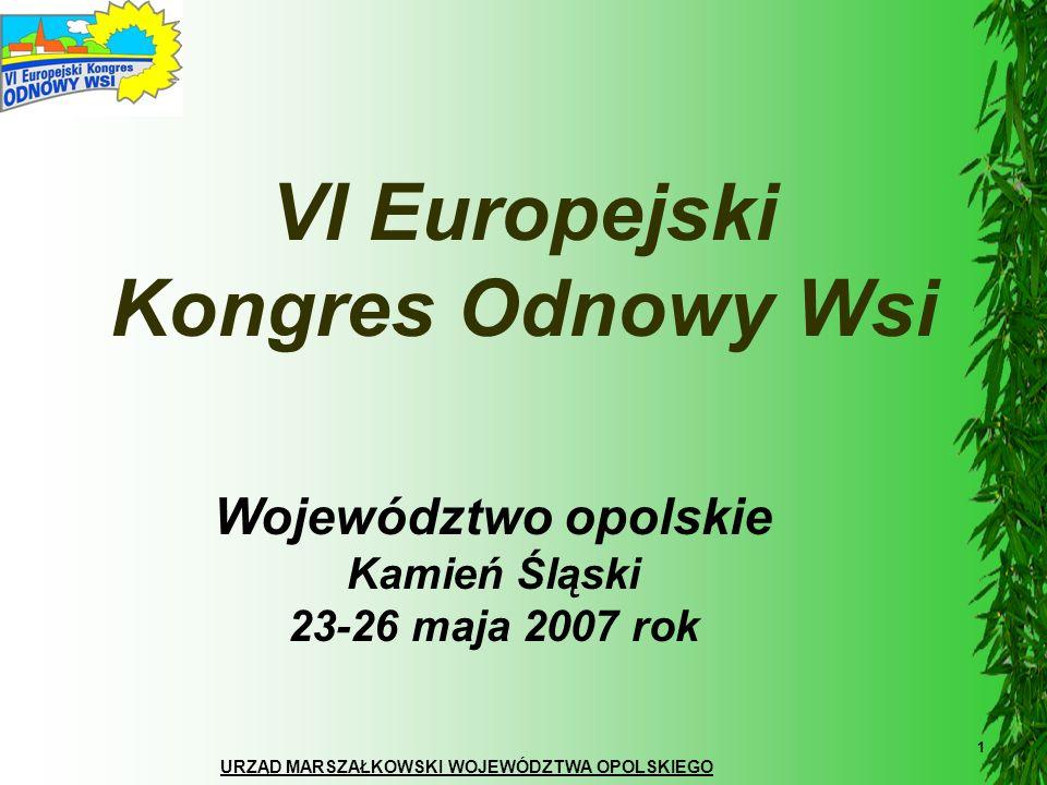 URZĄD MARSZAŁKOWSKI WOJEWÓDZTWA OPOLSKIEGO 1 VI Europejski Kongres Odnowy Wsi Województwo opolskie Kamień Śląski 23-26 maja 2007 rok