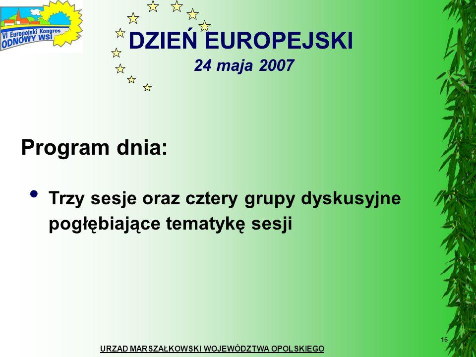 URZĄD MARSZAŁKOWSKI WOJEWÓDZTWA OPOLSKIEGO 16 DZIEŃ EUROPEJSKI 24 maja 2007 Trzy sesje oraz cztery grupy dyskusyjne pogłębiające tematykę sesji Progra