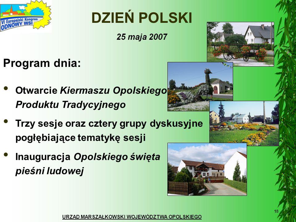 URZĄD MARSZAŁKOWSKI WOJEWÓDZTWA OPOLSKIEGO 18 DZIEŃ POLSKI 25 maja 2007 Program dnia: Otwarcie Kiermaszu Opolskiego Produktu Tradycyjnego Trzy sesje o