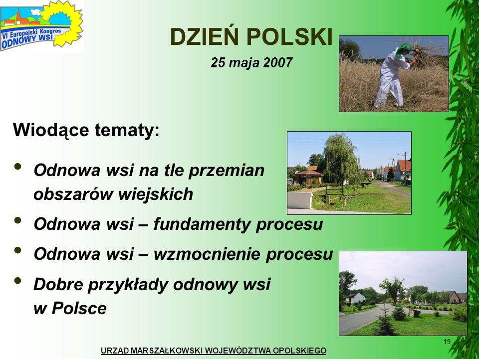 URZĄD MARSZAŁKOWSKI WOJEWÓDZTWA OPOLSKIEGO 19 DZIEŃ POLSKI 25 maja 2007 Wiodące tematy: Odnowa wsi na tle przemian obszarów wiejskich Odnowa wsi – fun
