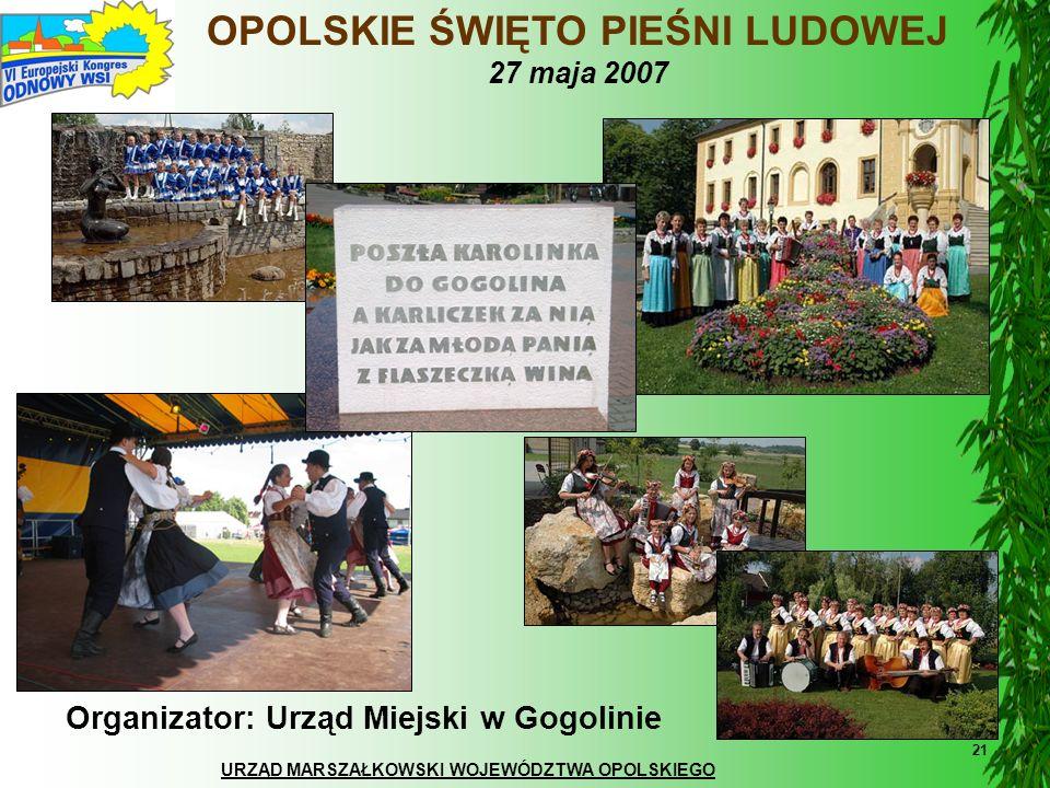 URZĄD MARSZAŁKOWSKI WOJEWÓDZTWA OPOLSKIEGO 21 OPOLSKIE ŚWIĘTO PIEŚNI LUDOWEJ 27 maja 2007 Organizator: Urząd Miejski w Gogolinie