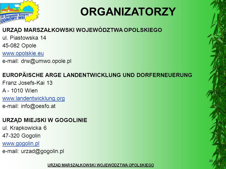 URZĄD MARSZAŁKOWSKI WOJEWÓDZTWA OPOLSKIEGO 29 ORGANIZATORZY URZĄD MARSZAŁKOWSKI WOJEWÓDZTWA OPOLSKIEGO ul. Piastowska 14 45-082 Opole www.opolskie.eu