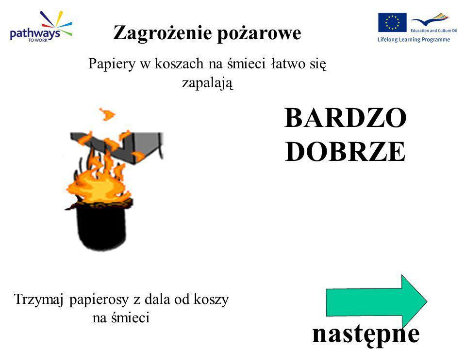 Correct Qu4 BARDZO DOBRZE Trzymaj papierosy z dala od koszy na śmieci Zagrożenie pożarowe Papiery w koszach na śmieci łatwo się zapalają następne