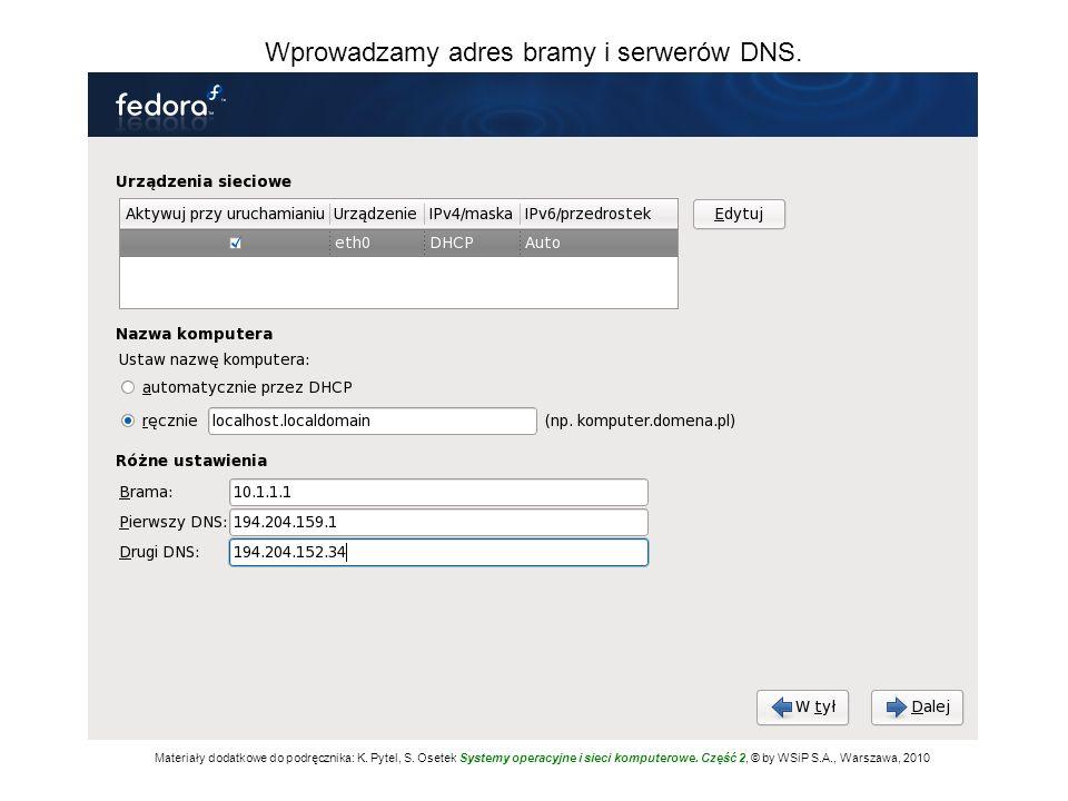 Wprowadzamy adres bramy i serwerów DNS. Materiały dodatkowe do podręcznika: K. Pytel, S. Osetek Systemy operacyjne i sieci komputerowe. Część 2, © by