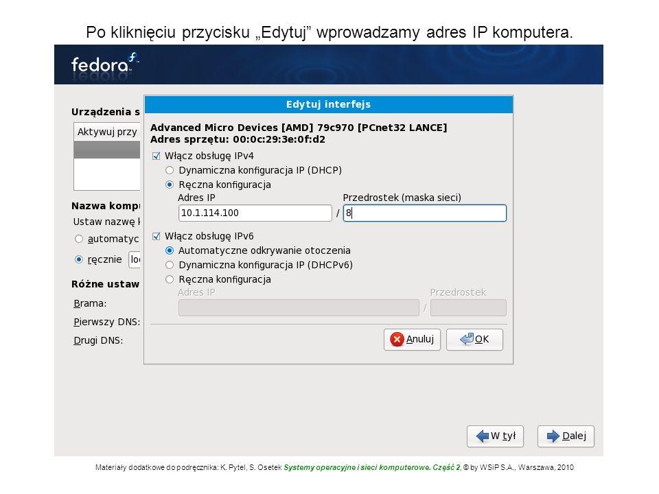 Po kliknięciu przycisku Edytuj wprowadzamy adres IP komputera. Materiały dodatkowe do podręcznika: K. Pytel, S. Osetek Systemy operacyjne i sieci komp