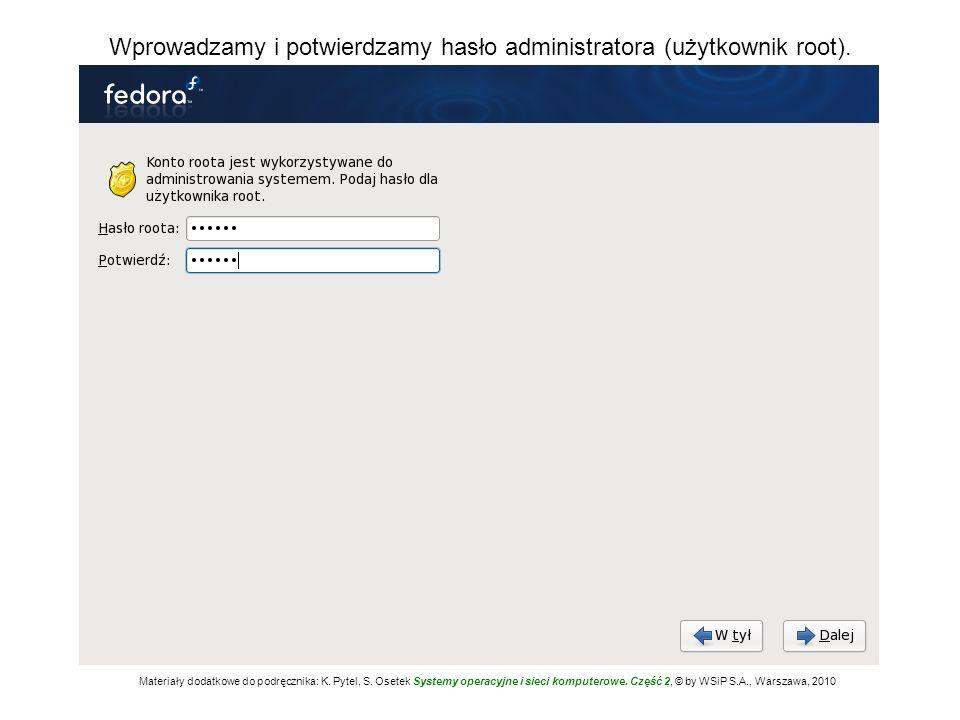 Wprowadzamy i potwierdzamy hasło administratora (użytkownik root). Materiały dodatkowe do podręcznika: K. Pytel, S. Osetek Systemy operacyjne i sieci