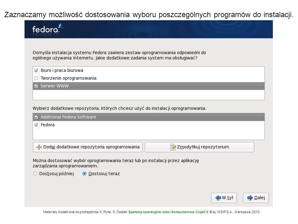 Zaznaczamy możliwość dostosowania wyboru poszczególnych programów do instalacji. Materiały dodatkowe do podręcznika: K. Pytel, S. Osetek Systemy opera