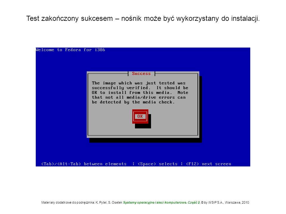 Test zakończony sukcesem – nośnik może być wykorzystany do instalacji. Materiały dodatkowe do podręcznika: K. Pytel, S. Osetek Systemy operacyjne i si