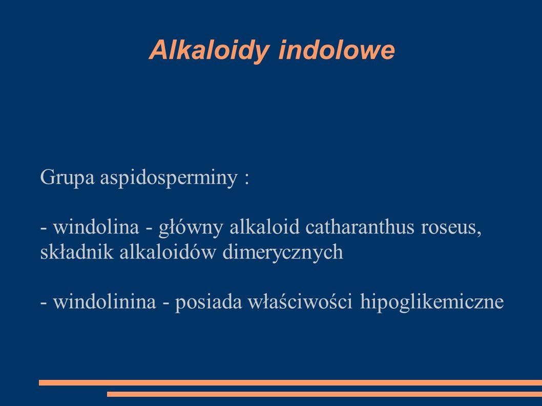 Alkaloidy indolowe Grupa aspidosperminy : - windolina - główny alkaloid catharanthus roseus, składnik alkaloidów dimerycznych - windolinina - posiada