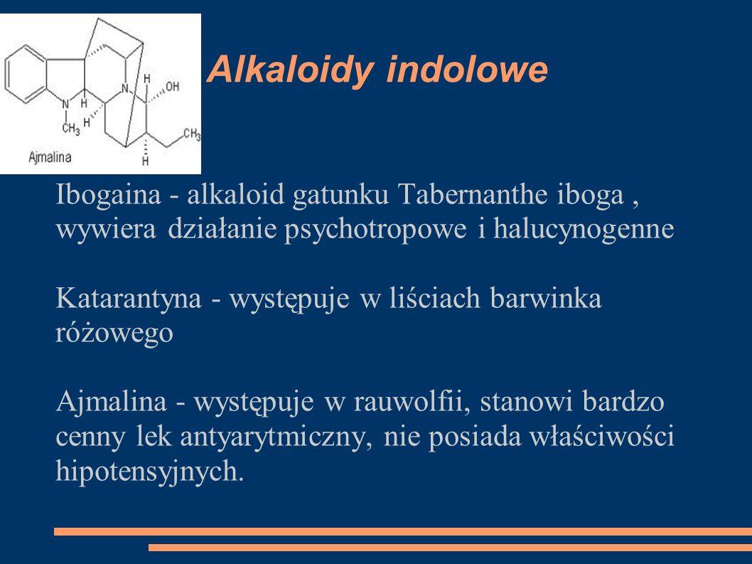 Alkaloidy indolowe Ibogaina - alkaloid gatunku Tabernanthe iboga, wywiera działanie psychotropowe i halucynogenne Katarantyna - występuje w liściach b