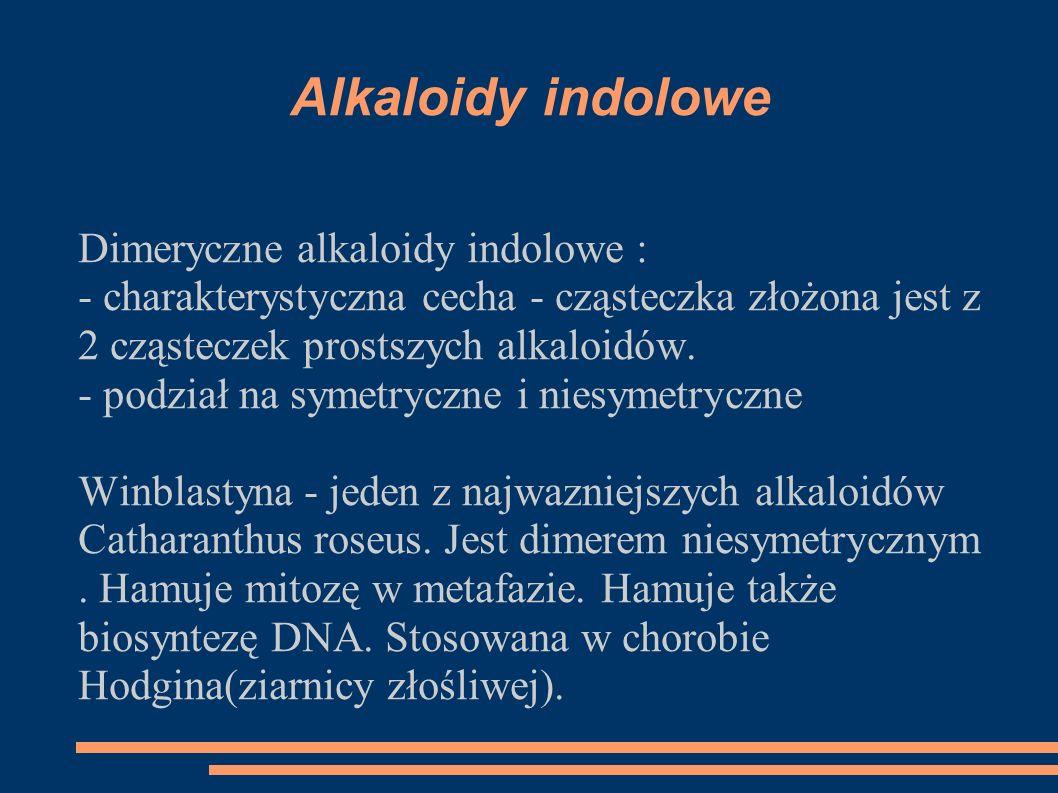 Alkaloidy indolowe Dimeryczne alkaloidy indolowe : - charakterystyczna cecha - cząsteczka złożona jest z 2 cząsteczek prostszych alkaloidów. - podział