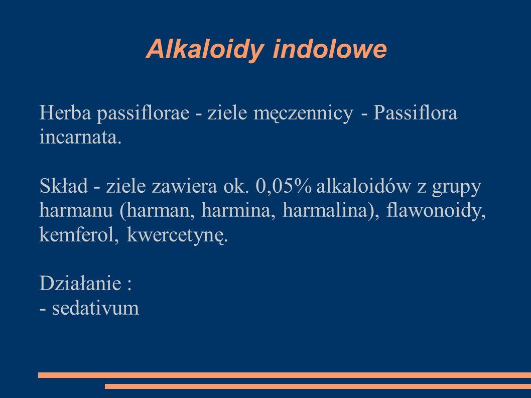 Alkaloidy indolowe Herba passiflorae - ziele męczennicy - Passiflora incarnata. Skład - ziele zawiera ok. 0,05% alkaloidów z grupy harmanu (harman, ha