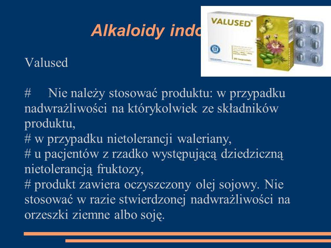 Alkaloidy indolowe Valused # Nie należy stosować produktu: w przypadku nadwrażliwości na którykolwiek ze składników produktu, # w przypadku nietoleran