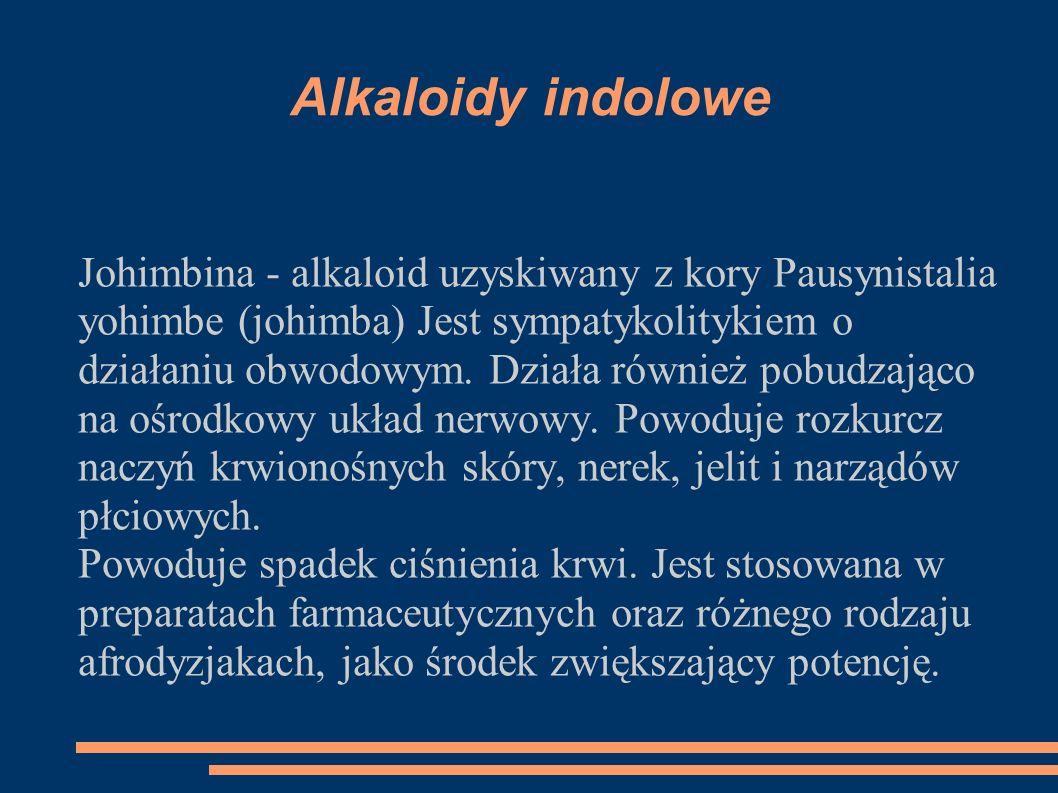Alkaloidy indolowe Johimbina - alkaloid uzyskiwany z kory Pausynistalia yohimbe (johimba) Jest sympatykolitykiem o działaniu obwodowym. Działa również