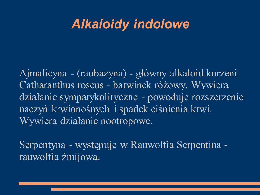 Alkaloidy indolowe Ajmalicyna - (raubazyna) - główny alkaloid korzeni Catharanthus roseus - barwinek różowy. Wywiera działanie sympatykolityczne - pow