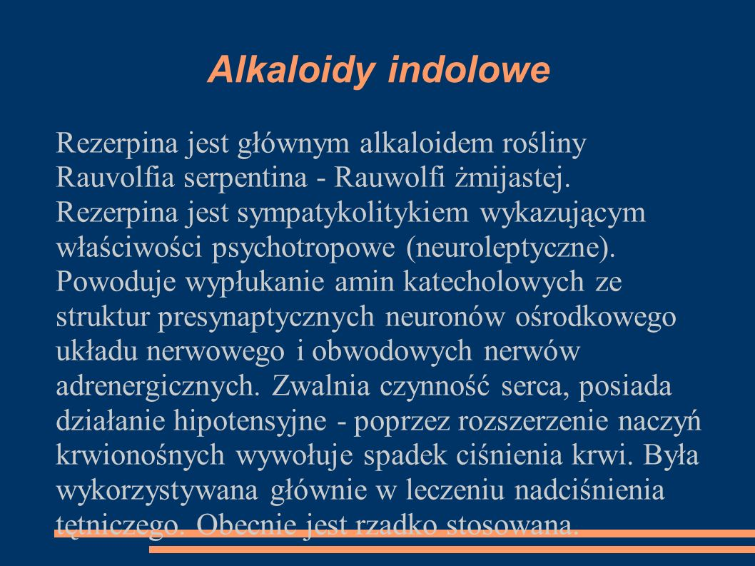 Alkaloidy indolowe Rezerpina jest głównym alkaloidem rośliny Rauvolfia serpentina - Rauwolfi żmijastej. Rezerpina jest sympatykolitykiem wykazującym w