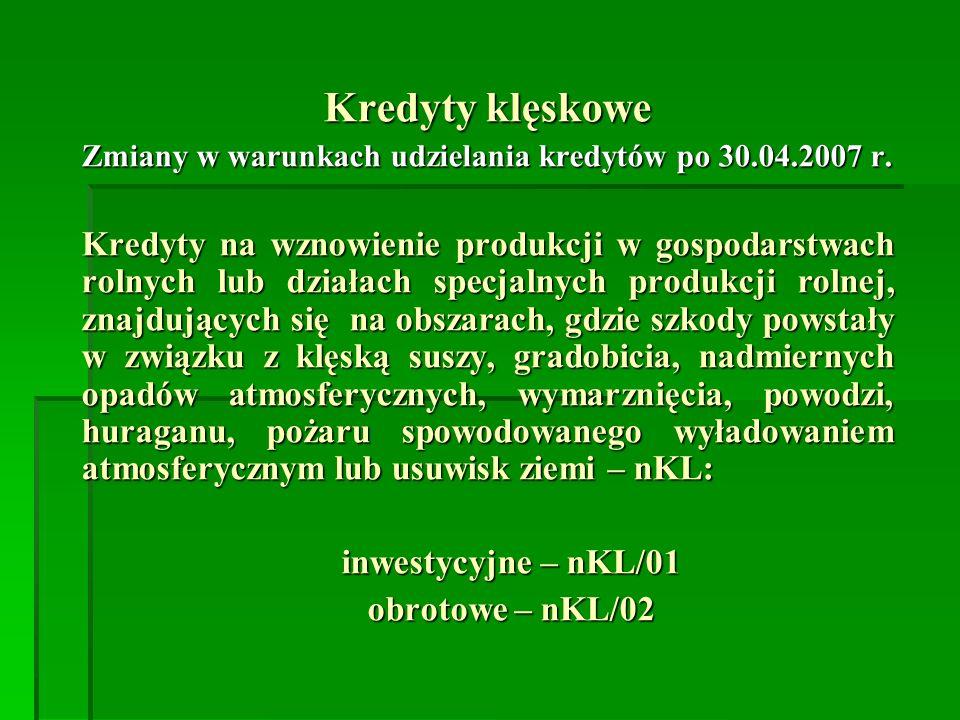 Kredyty klęskowe Zmiany w warunkach udzielania kredytów po 30.04.2007 r.