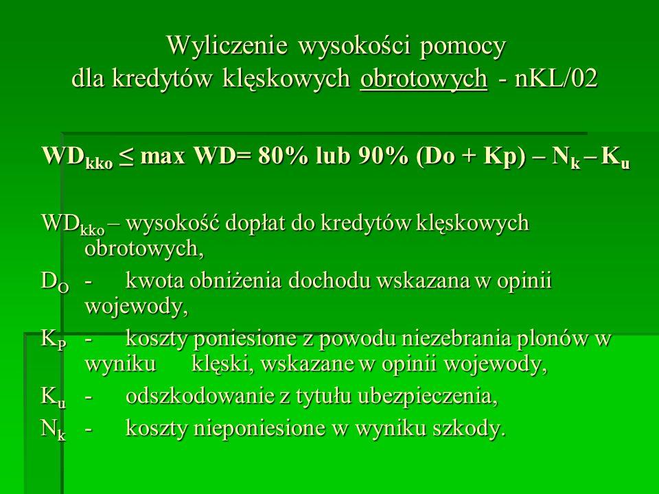 Wyliczenie wysokości pomocy dla kredytów klęskowych obrotowych - nKL/02 WD kko max WD= 80% lub 90% (Do + Kp) – N k – K u WD kko – wysokość dopłat do k