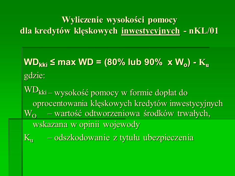 Wyliczenie wysokości pomocy dla kredytów klęskowych inwestycyjnych - nKL/01 WD kki max WD = (80% lub 90% x W o ) - K u gdzie: WD kki – wysokość pomocy