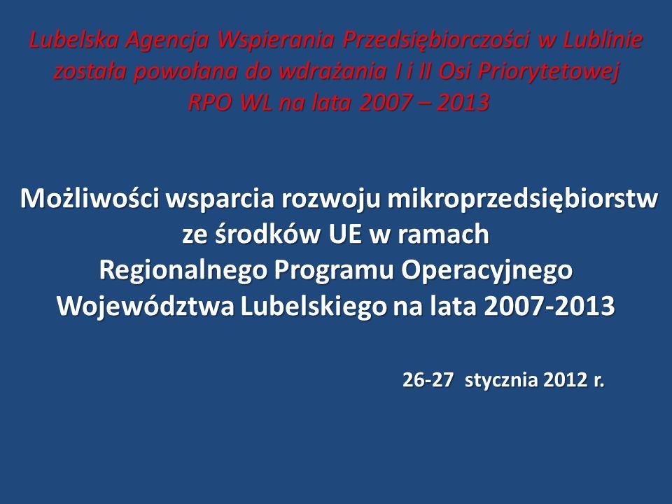 Lubelska Agencja Wspierania Przedsiębiorczości w Lublinie została powołana do wdrażania I i II Osi Priorytetowej RPO WL na lata 2007 – 2013 Możliwości