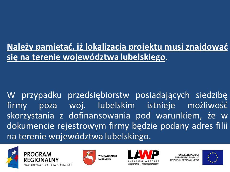 Należy pamiętać, iż lokalizacja projektu musi znajdować się na terenie województwa lubelskiego. W przypadku przedsiębiorstw posiadających siedzibę fir