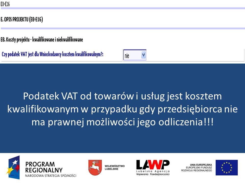 Podatek VAT od towarów i usług jest kosztem kwalifikowanym w przypadku gdy przedsiębiorca nie ma prawnej możliwości jego odliczenia!!!