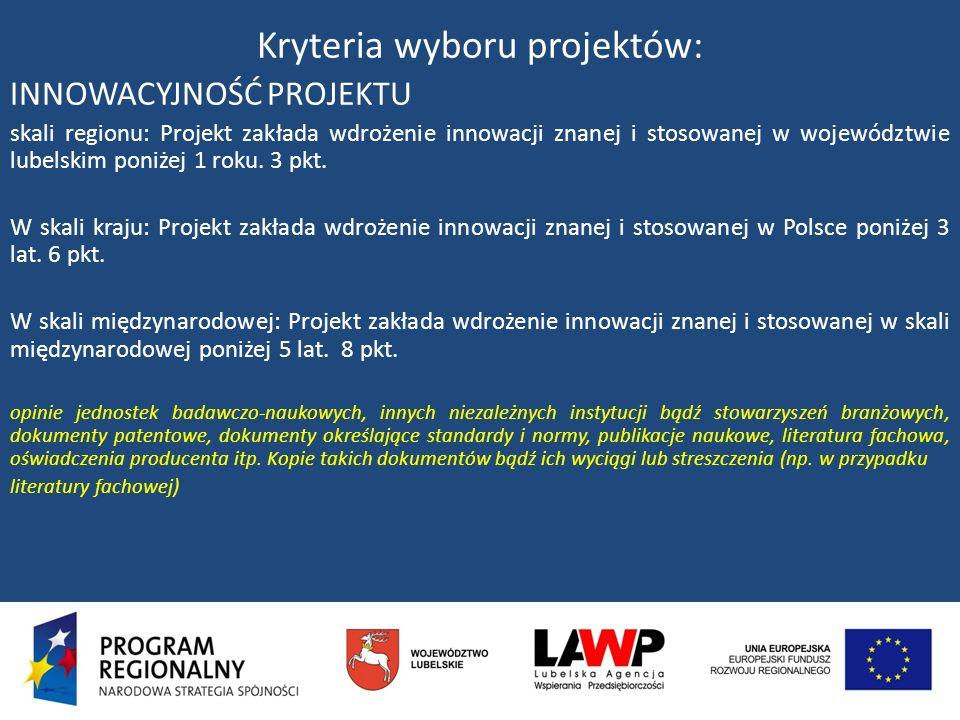 Kryteria wyboru projektów: INNOWACYJNOŚĆ PROJEKTU skali regionu: Projekt zakłada wdrożenie innowacji znanej i stosowanej w województwie lubelskim poni