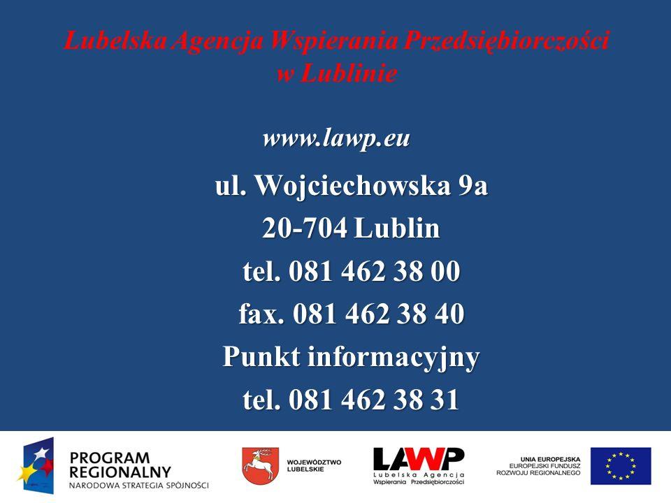 www.lawp.eu Lubelska Agencja Wspierania Przedsiębiorczości w Lublinie www.lawp.eu ul. Wojciechowska 9a 20-704 Lublin tel. 081 462 38 00 fax. 081 462 3
