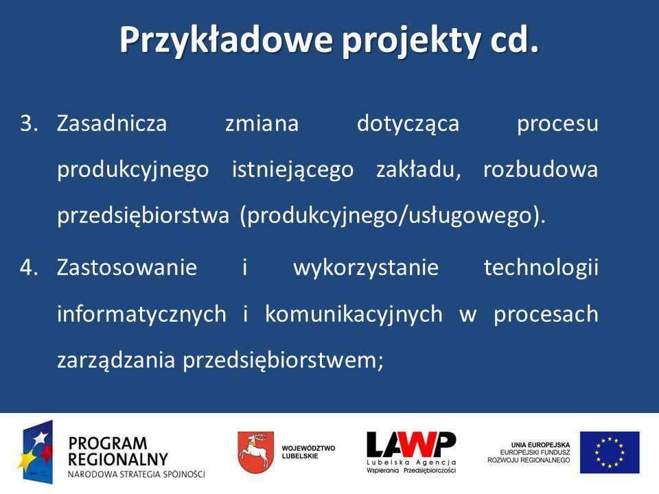 Przykładowe projekty cd. 3.Zasadnicza zmiana dotycząca procesu produkcyjnego istniejącego zakładu, rozbudowa przedsiębiorstwa (produkcyjnego/usługoweg