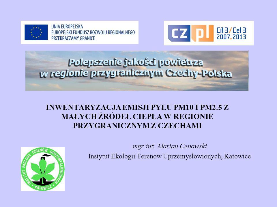 INWENTARYZACJA EMISJI PYŁU PM10 I PM2.5 Z MAŁYCH ŹRÓDEŁ CIEPŁA W REGIONIE PRZYGRANICZNYM Z CZECHAMI mgr inż. Marian Cenowski Instytut Ekologii Terenów