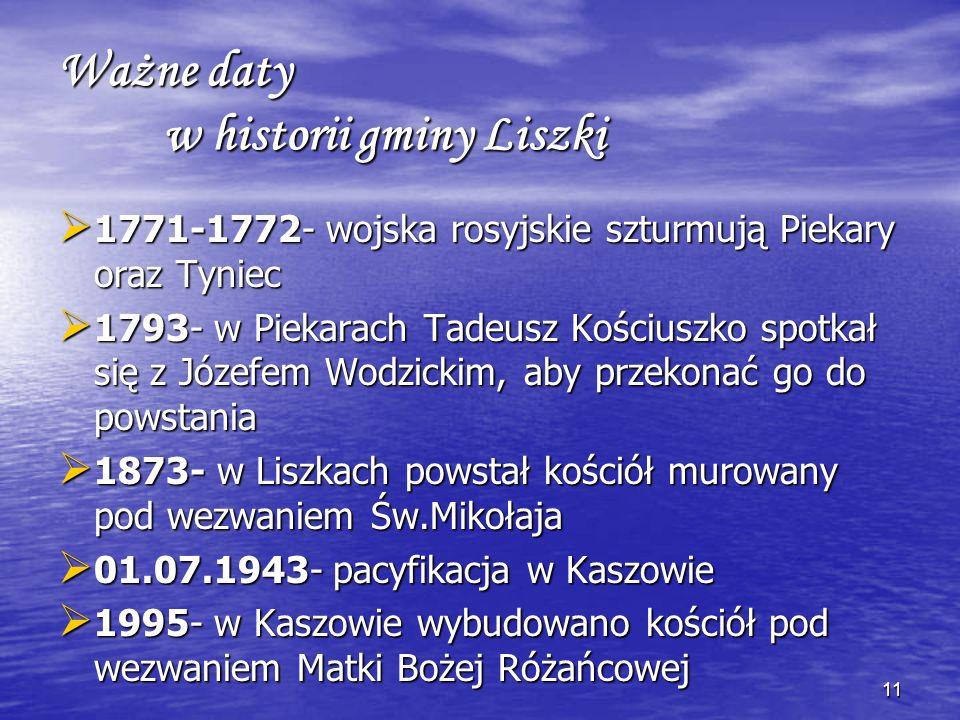10 Ważne daty w historii gminy Liszki Wzmianki o najstarszych wsiach pojawiają się już w źródłach z XII wieku: 1105- pierwsza historyczna wzmianka o K