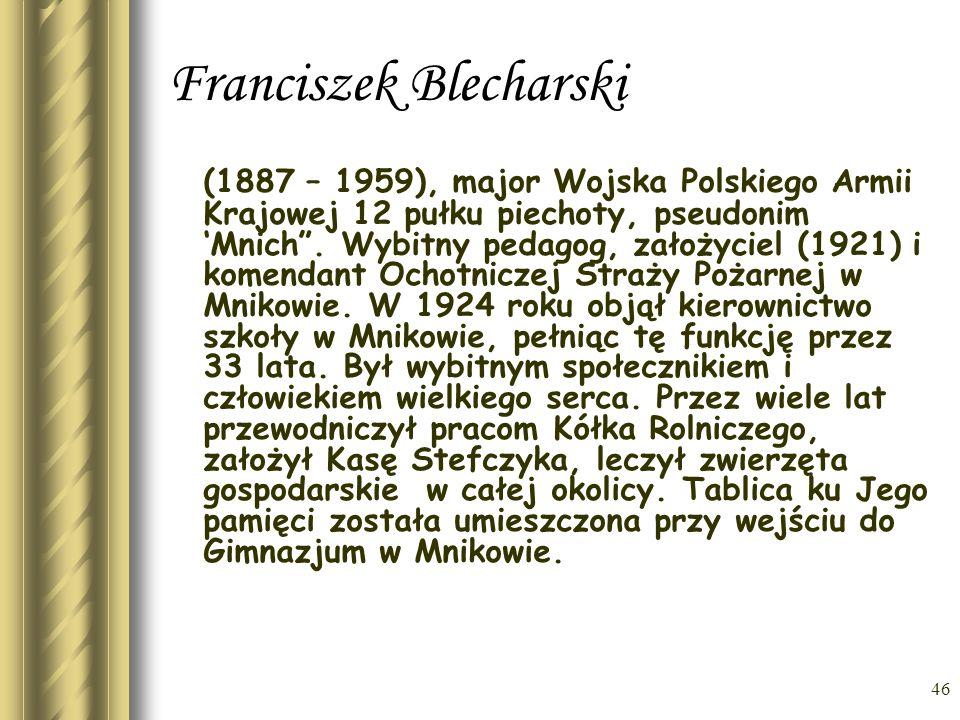 45 Antoni Sewiołek Antoni Sewiołek (1893 – 1943). Działacz ludowy zamordowany przez Niemców w czasie II wojny światowej. Ukończył siedem klas Szkoły P