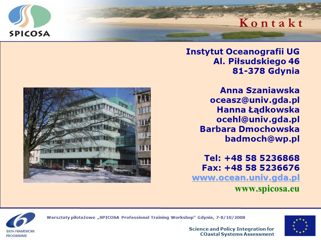 Warsztaty pilotażowe SPICOSA Professional Training Workshop Gdynia, 7-8/10/2008 Science and Policy Integration for COastal Systems Assessment K o n t a k t Instytut Oceanografii UG Al.