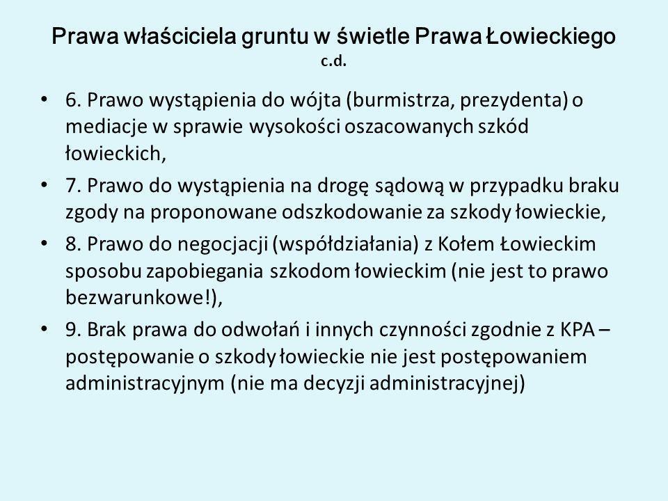6. Prawo wystąpienia do wójta (burmistrza, prezydenta) o mediacje w sprawie wysokości oszacowanych szkód łowieckich, 7. Prawo do wystąpienia na drogę