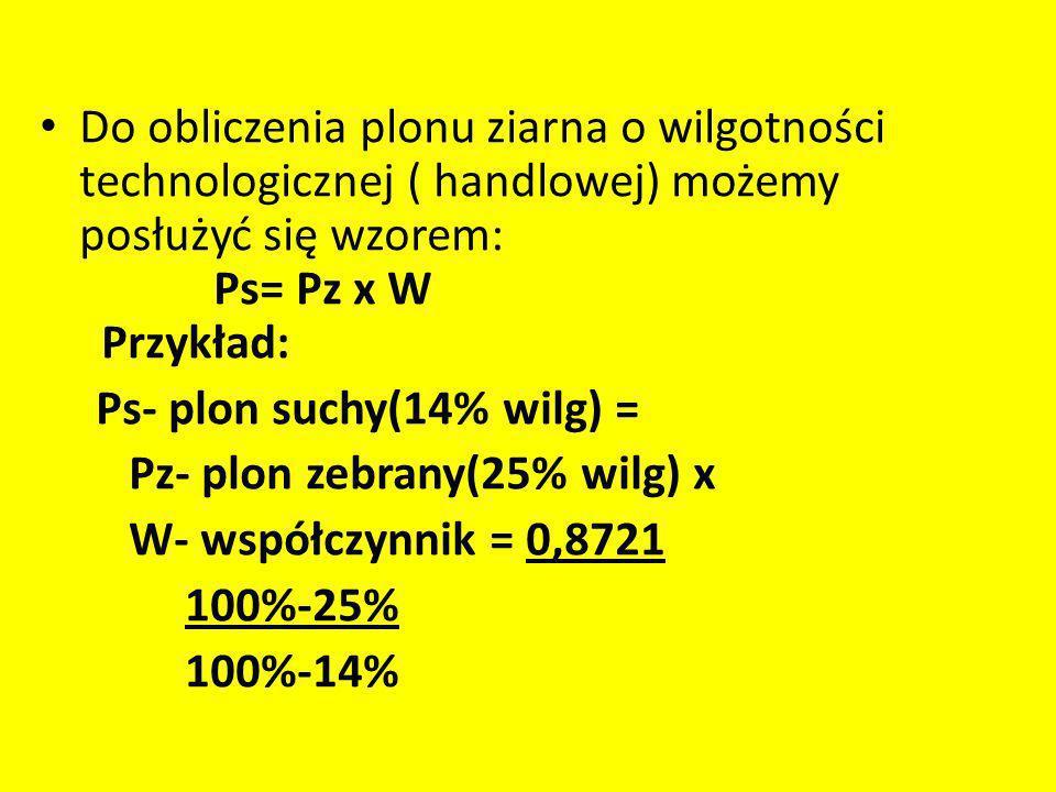 Do obliczenia plonu ziarna o wilgotności technologicznej ( handlowej) możemy posłużyć się wzorem: Ps= Pz x W Przykład: Ps- plon suchy(14% wilg) = Pz-