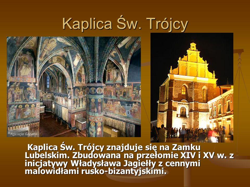Kaplica Św. Trójcy Kaplica Św. Trójcy znajduje się na Zamku Lubelskim. Zbudowana na przełomie XIV i XV w. z inicjatywy Władysława Jagiełły z cennymi m