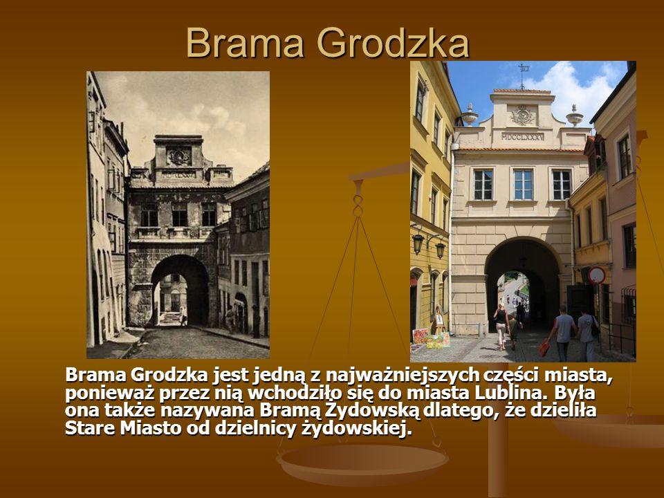 Brama Grodzka Brama Grodzka jest jedną z najważniejszych części miasta, ponieważ przez nią wchodziło się do miasta Lublina. Była ona także nazywana Br