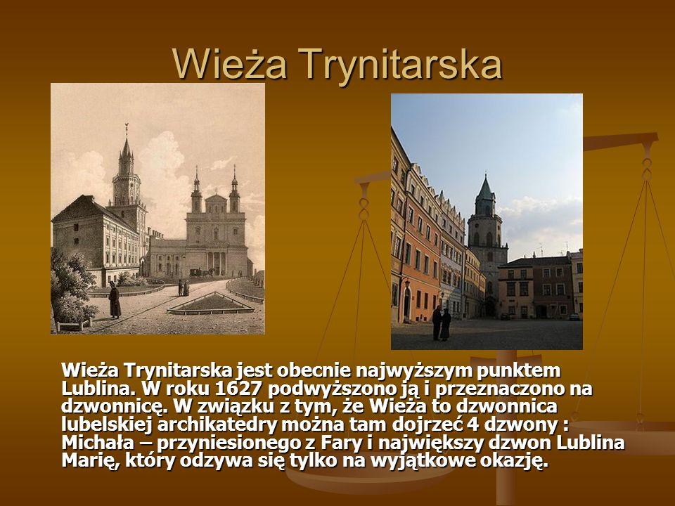 Wieża Trynitarska Wieża Trynitarska jest obecnie najwyższym punktem Lublina. W roku 1627 podwyższono ją i przeznaczono na dzwonnicę. W związku z tym,