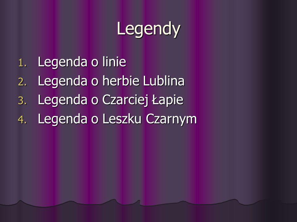 Legendy 1. Legenda o linie 2. Legenda o herbie Lublina 3. Legenda o Czarciej Łapie 4. Legenda o Leszku Czarnym