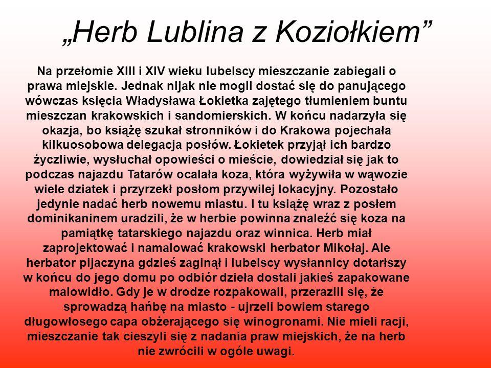 Herb Lublina z Koziołkiem Na przełomie XIII i XIV wieku lubelscy mieszczanie zabiegali o prawa miejskie. Jednak nijak nie mogli dostać się do panujące
