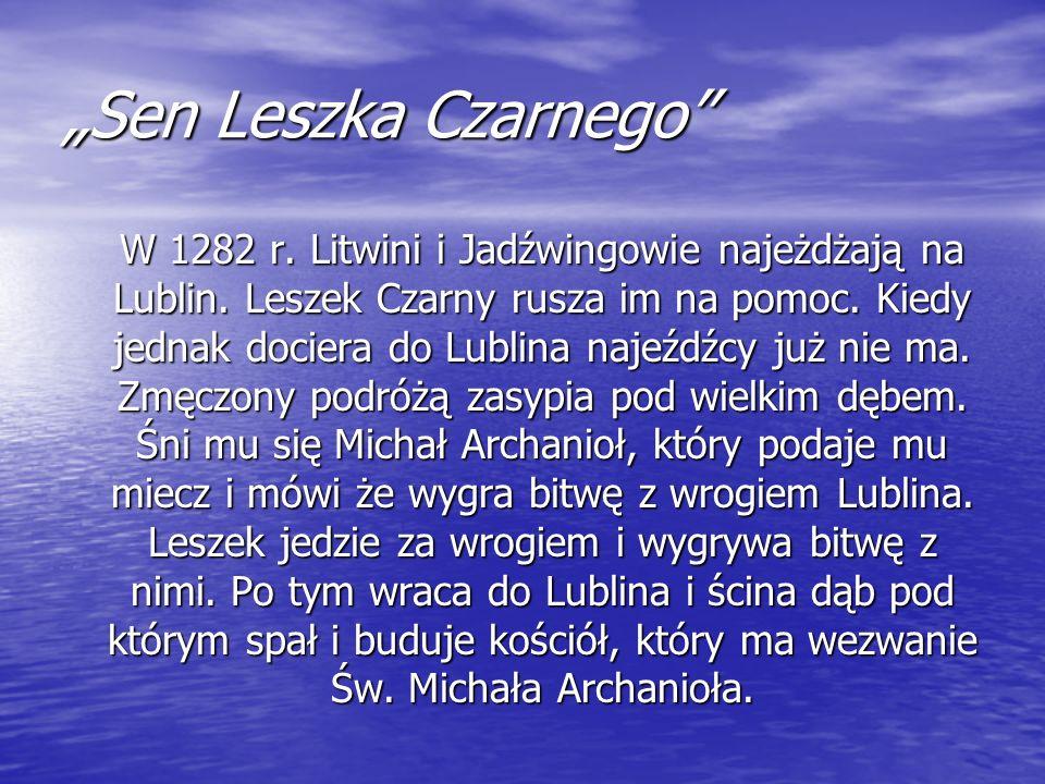 Sen Leszka Czarnego W 1282 r. Litwini i Jadźwingowie najeżdżają na Lublin. Leszek Czarny rusza im na pomoc. Kiedy jednak dociera do Lublina najeźdźcy