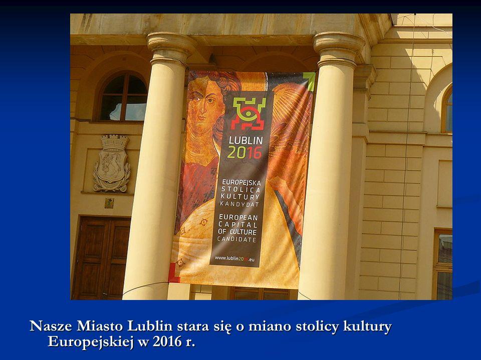 Nasze Miasto Lublin stara się o miano stolicy kultury Europejskiej w 2016 r.