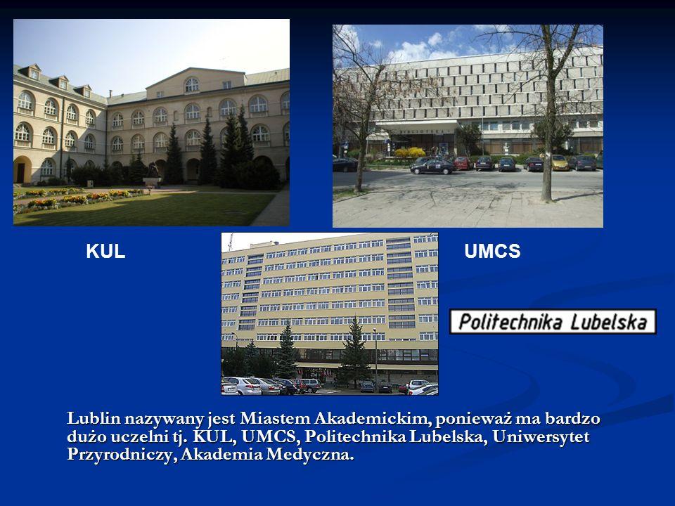 Lublin nazywany jest Miastem Akademickim, ponieważ ma bardzo dużo uczelni tj. KUL, UMCS, Politechnika Lubelska, Uniwersytet Przyrodniczy, Akademia Med