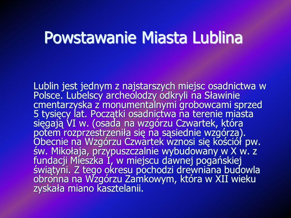 Powstawanie Miasta Lublina Lublin jest jednym z najstarszych miejsc osadnictwa w Polsce. Lubelscy archeolodzy odkryli na Sławinie cmentarzyska z monum