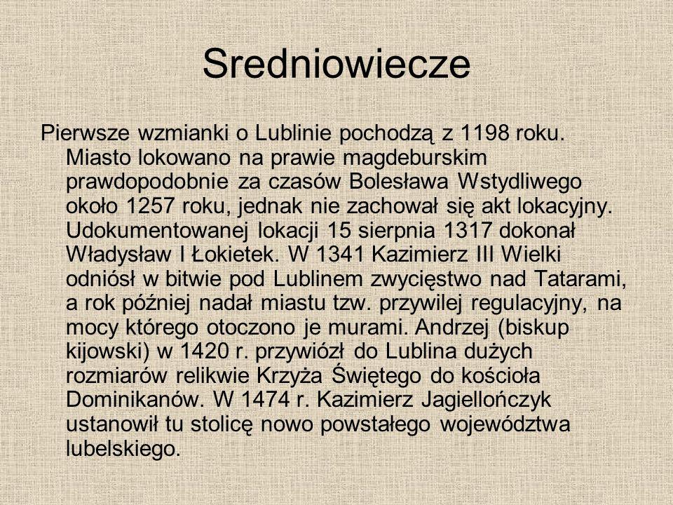 Sredniowiecze Pierwsze wzmianki o Lublinie pochodzą z 1198 roku. Miasto lokowano na prawie magdeburskim prawdopodobnie za czasów Bolesława Wstydliwego